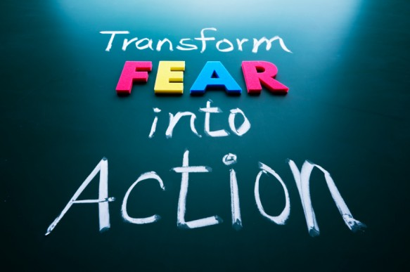 Fear can stop you from taking action or it can drive you to take action.