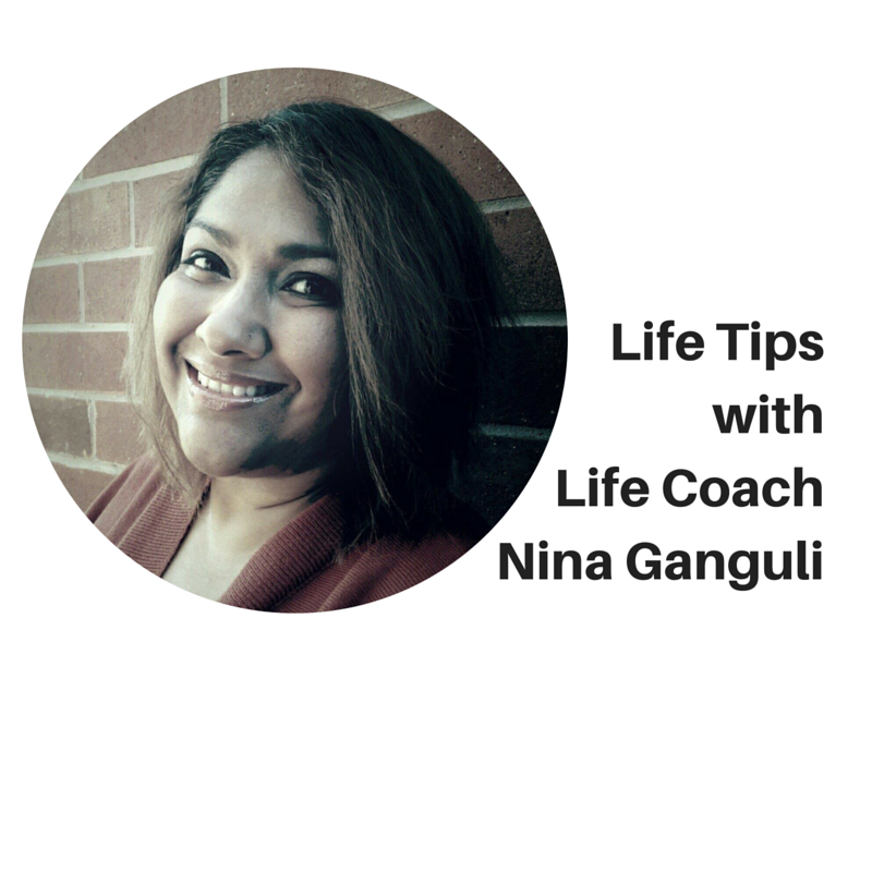 Life Tips With Life Coach Nina Ganguli